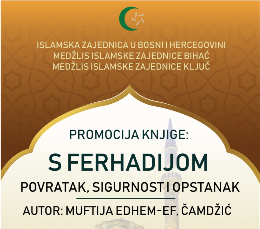 """Promocija knjige """"S Ferhadijom povratak, sigurnost i opstanak"""" autora muftije Edhem-ef. Čamdžića"""